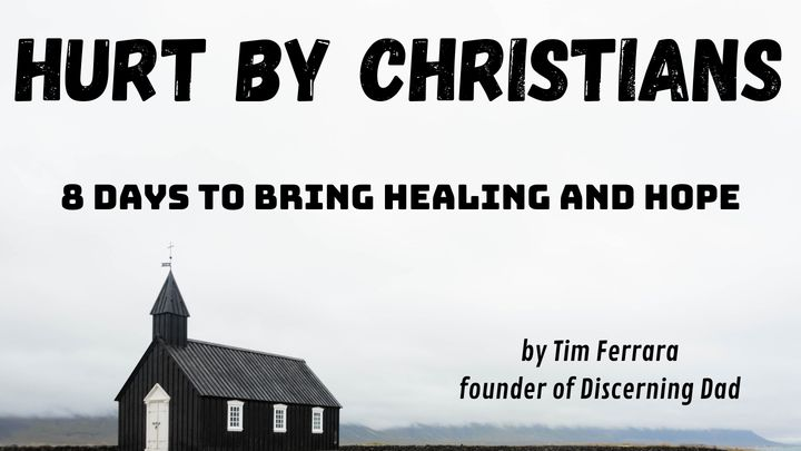 Hurt by Christians: 8 Days to Bring Healing and Hope