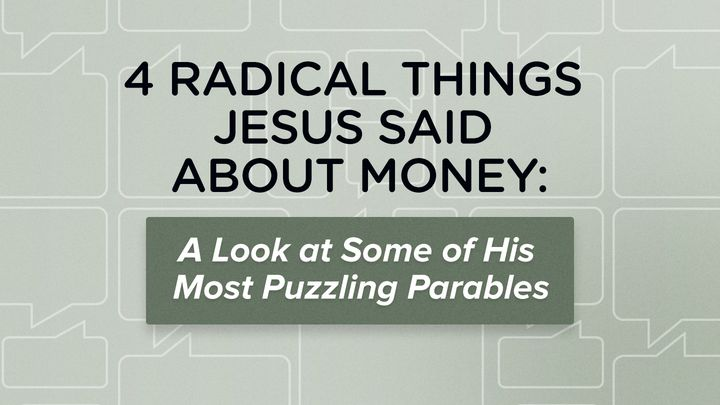 Four Radical Things Jesus Said About Money: A Look at Some of His Most Puzzling Parables