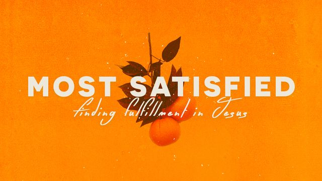 Most Satisfied: Finding Fulfillment in Jesus