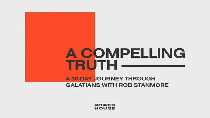 A Compelling Truth: A 30 Day Journey through Galatians with Rob Stanmore