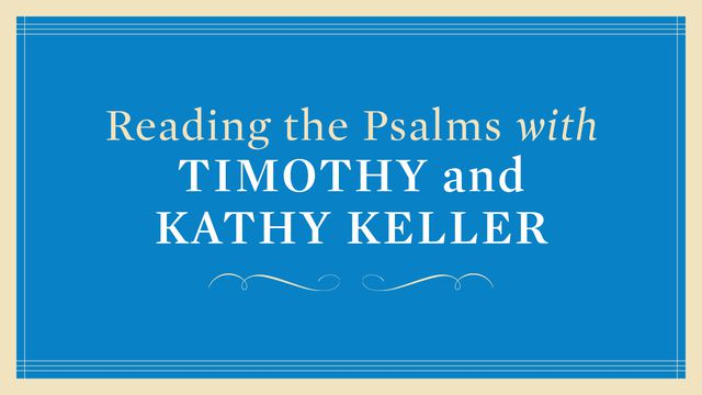 Reading The Psalms With Timothy And Kathy Keller