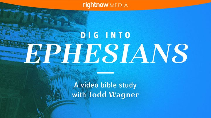 Dig Into Ephesians with Todd Wagner