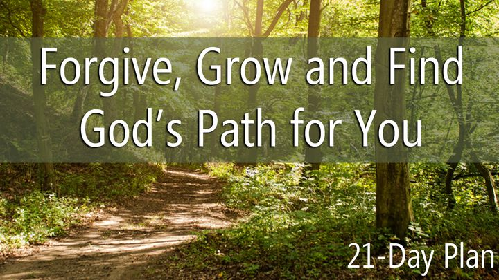 Forgive, Grow And Find God's Path for You