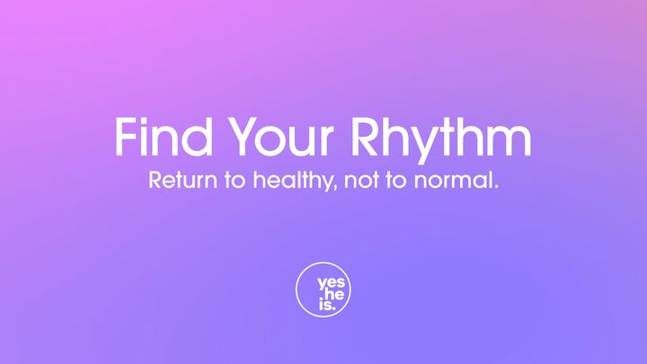 Find Your Rhythm: Return to Healthy, Not to Normal