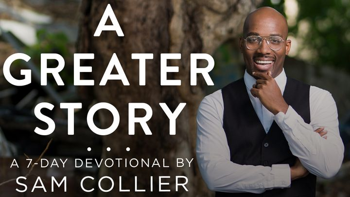 A Greater Story with Sam Collier: Our Place In God's Plan