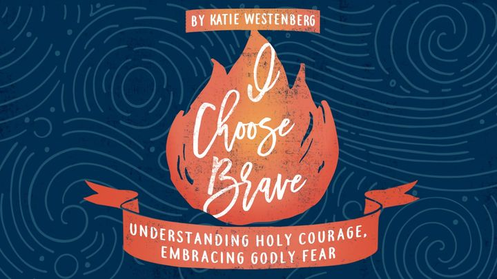 Understanding Holy Courage, Embracing Godly Fear