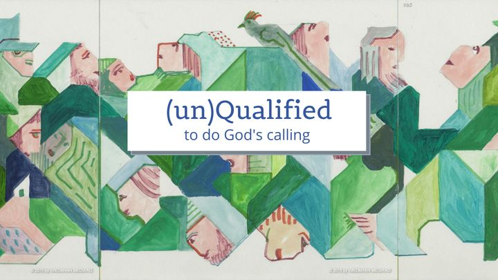 (Un)Qualified to Do God's Calling