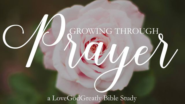 Love God Greatly: Growing Through Prayer