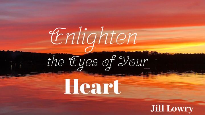 Enlighten the Eyes of Your Heart