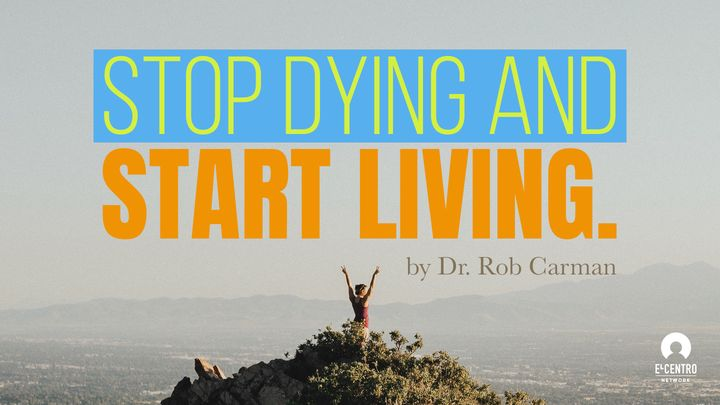 Stop Dying And Start Living