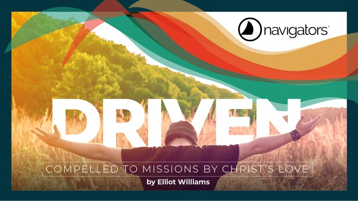 Driven: Compelled to Missions by Christ's Love