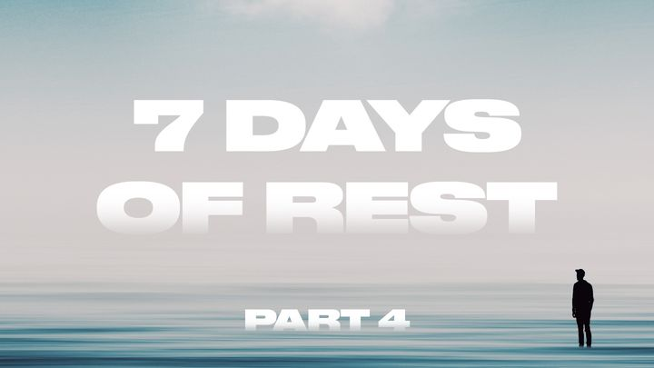 7 Days of Rest (Part 4)