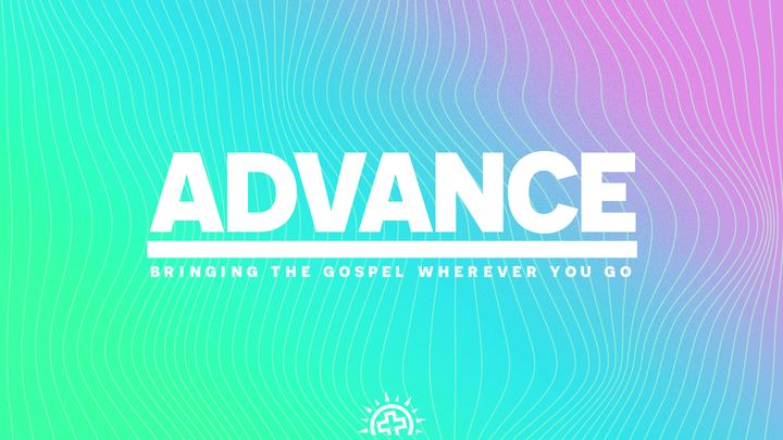 Advance: Bringing the Gospel Wherever You Go