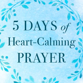 5 Days of Heart-Calming Prayer