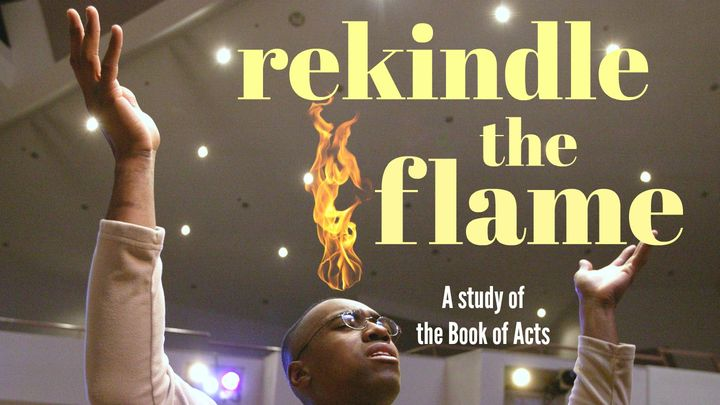 Rekindle the Flame: A Bible Study on the Holy Spirit by J. Lee Grady