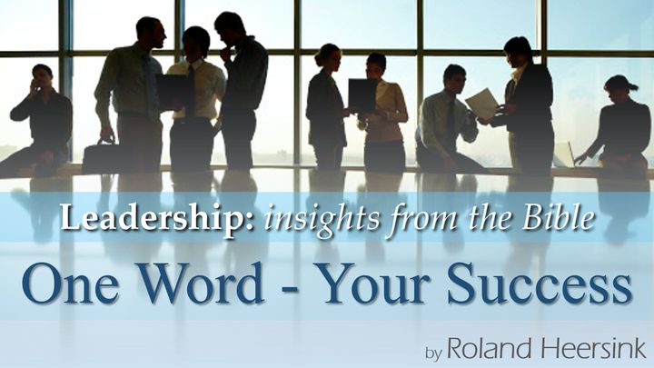 Biblical Leadership: One Word For Your Success