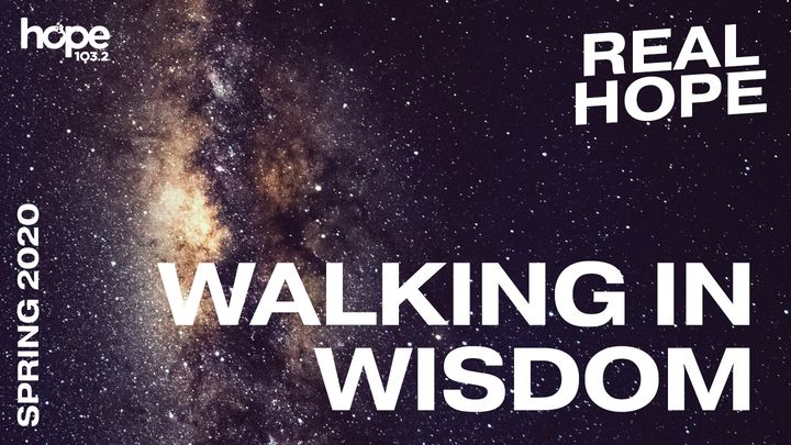 Real Hope: Walking in Wisdom
