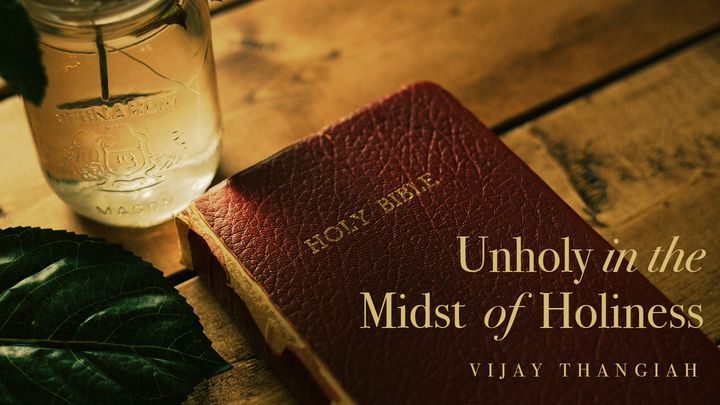 Unholy in the Midst of Holiness