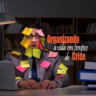 Organizando a Vida em Tempos de Crise