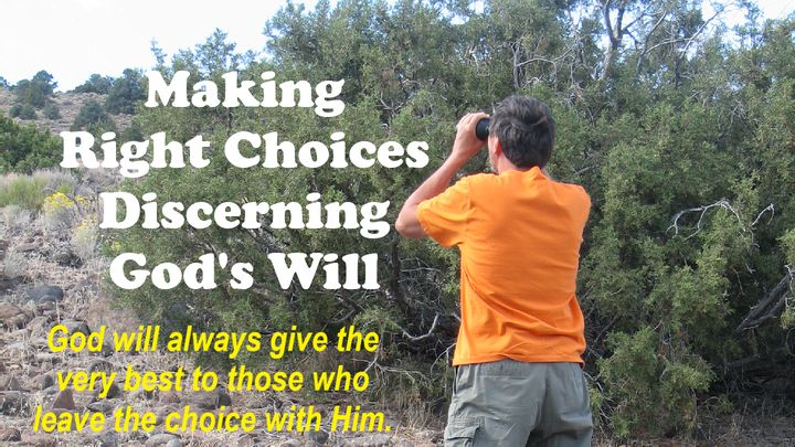 Making Right Choices, Discerning God's Will