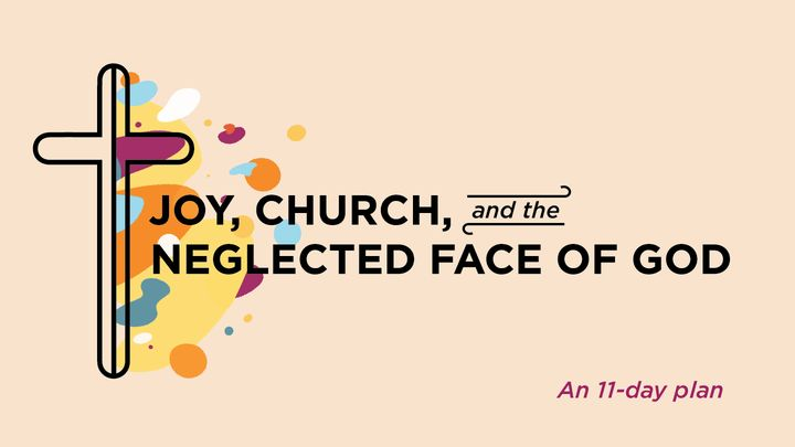 Joy, Church, and the Neglected Face of God - An 11-Day Plan