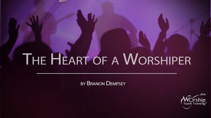 The Heart Of A Worshiper