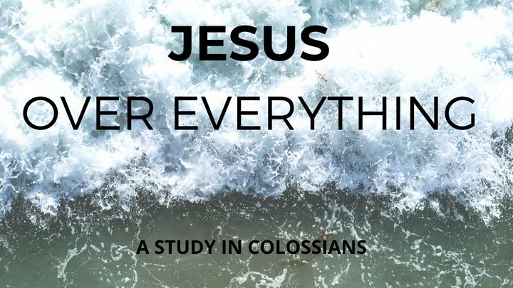 Jesus Over Everything: A Study in Colossians