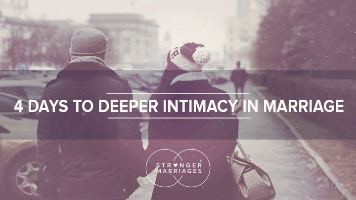 4 Days To Deeper Intimacy In Marriage