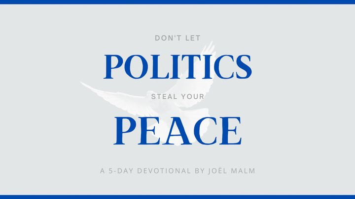 Don't Let Politics Steal Your Peace