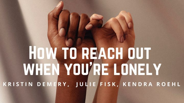 How To Reach Out When You're Lonely