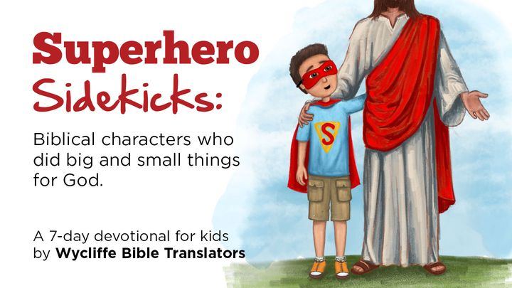 Superhero Sidekicks: Biblical Characters Who Did Big and Small Things for God