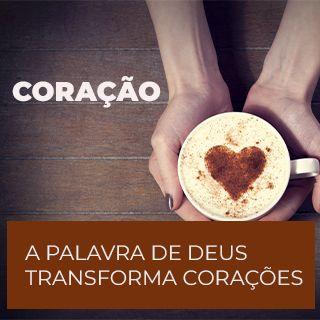 CORAÇÃO   A PALAVRA De Deus Transforma CORAÇÕES