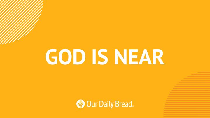 Our Daily Bread: God is Near