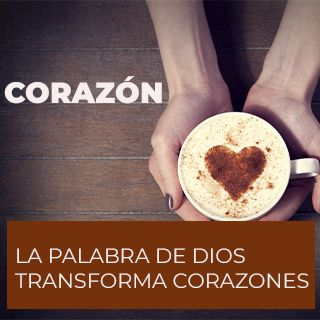 CORAZÓN - La Palabra De Dios Transforma Corazones