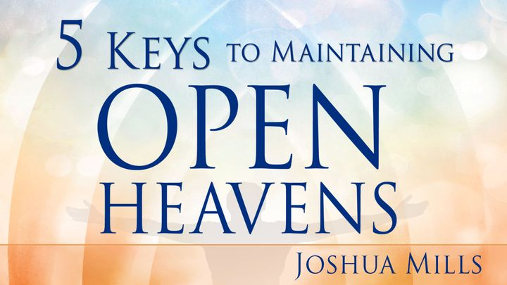 5 Keys to Maintaining Open Heavens