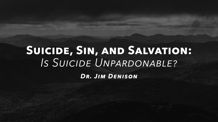 Suicide, Sin, and Salvation: Is Suicide Unpardonable?