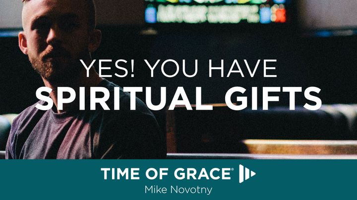 Yes, You Have Spiritual Gifts