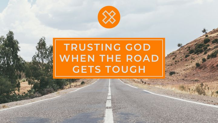 Trusting God When The Road Gets Tough