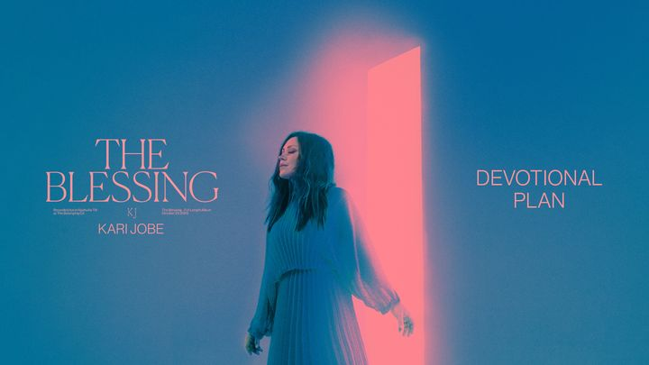 The Blessing Devotional Plan by Kari Jobe