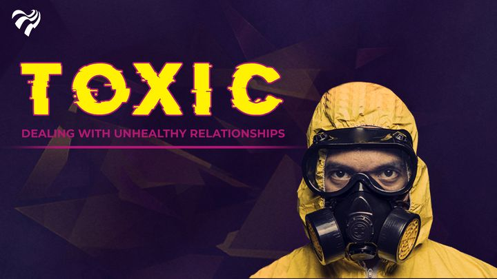 Toxic – dealing with unhealthy relationships
