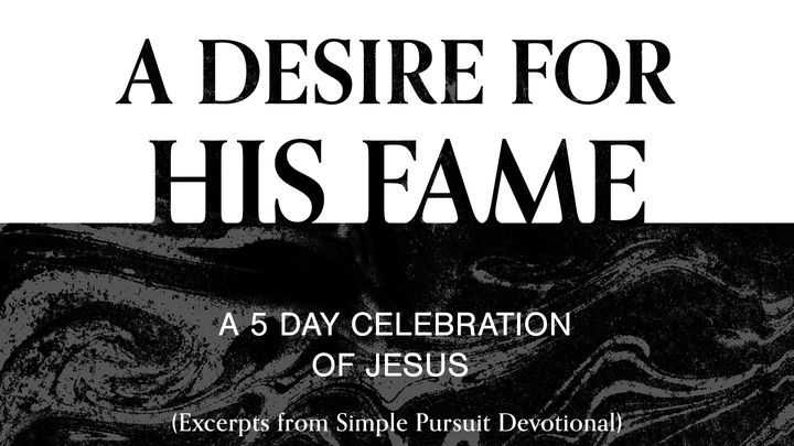 A Desire for His Fame: A 5-Day Celebration of Jesus