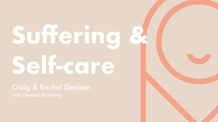A Parent's Guide to a New Baby:  Suffering and Self-care