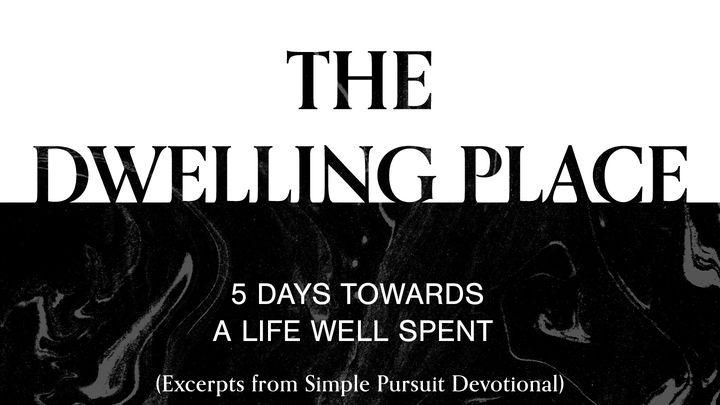 The Dwelling Place: 5 Days Towards a Life Well Spent