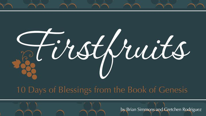 Firstfruits: Blessings From The Book Of Genesis