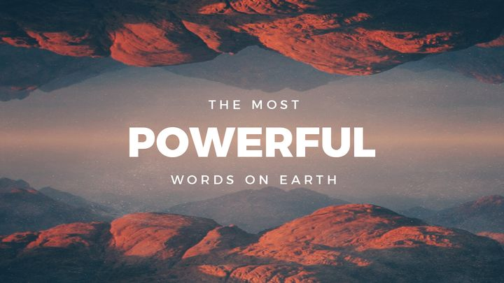 The Most Powerful Words On Earth