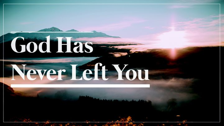 God Has Never Left You.
