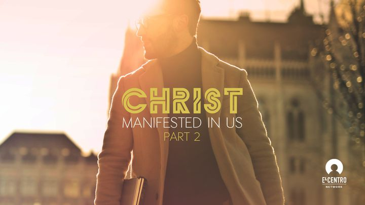 [Christ Manifested in Us] Part 2