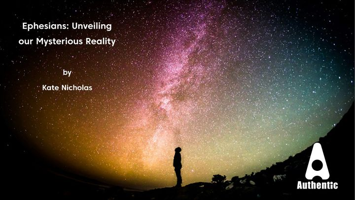 Ephesians: Unveiling Our Mysterious Reality