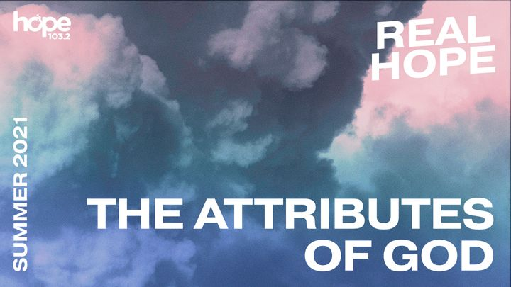 Real Hope: The Attributes of God
