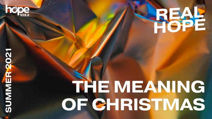 Real Hope: The Meaning of Christmas